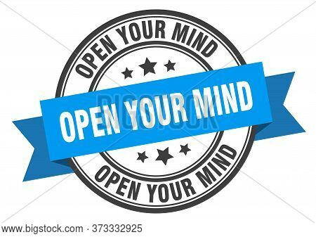 Open Your Mind Label. Open Your Mindround Band Sign. Open Your Mind Stamp