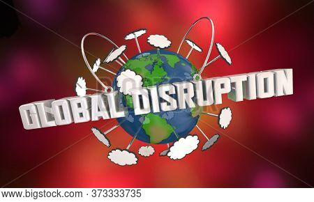Global Disruption Change International Challenge Trouble Problem Around World 3d Illustration