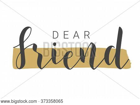 Vector Illustration. Handwritten Lettering Of Dear Friend. Template For Banner, Invitation, Party, P