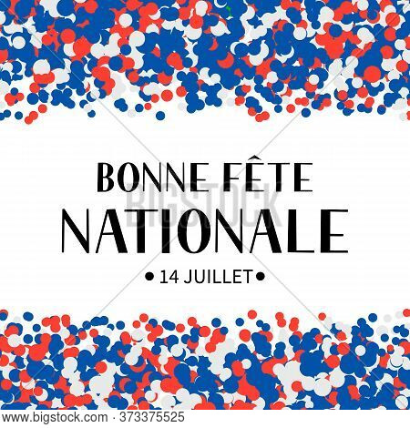 Bonne Fete Nationale Happy National Day In French Calligraphy Hand Lettering. Bastille Day Holiday I
