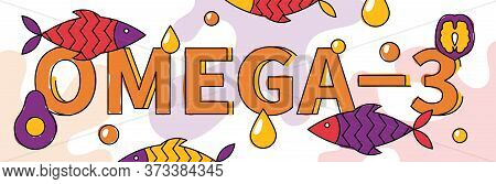 Flat Vector Illustration Of Omega 3 Sources. Fish, Seafood, Fatty Acids Oil Banner Concept, Avocado,