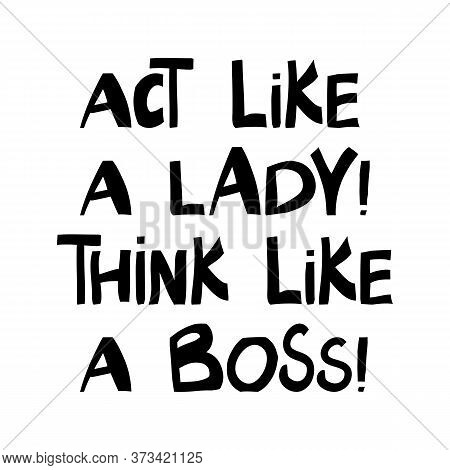 Act Like A Lady, Think Like A Boss. Cute Hand Drawn Lettering In Modern Scandinavian Style. Isolated