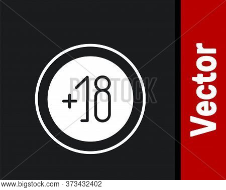 White Alcohol 18 Plus Icon Isolated On Black Background. Prohibiting Alcohol Beverages. Vector Illus
