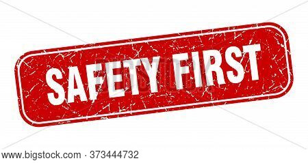 Safety First Stamp. Safety First Square Grungy Red Sign.