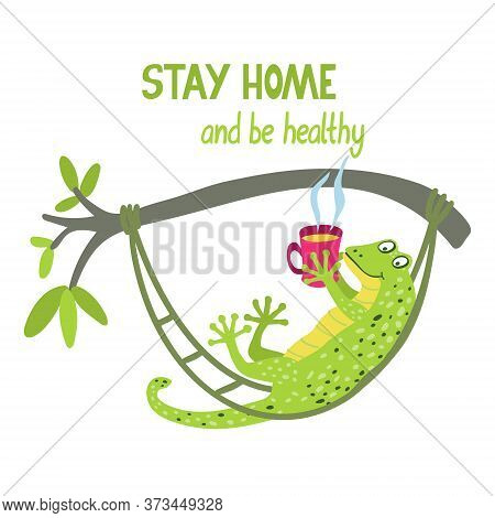 Stay Home And Be Healthy. Lettering With A Cute Gecko. It Is Lying In A Hammock With A Mug Of Hot Te