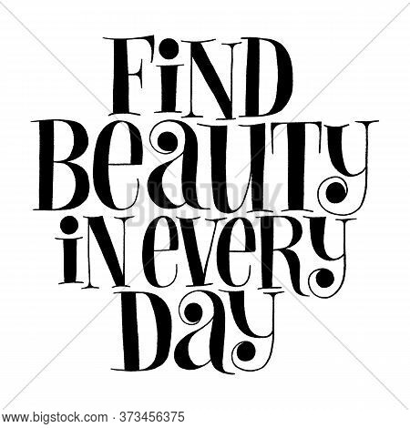 Find Beauty In Every Day. Hand-drawn Lettering Quote For Wellness Center, Spa. Vector Black Letterin