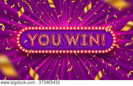 You Win! - Neon Light Retro Signboard And Golden Foil Confetti Against A Light Burst Background. Vec