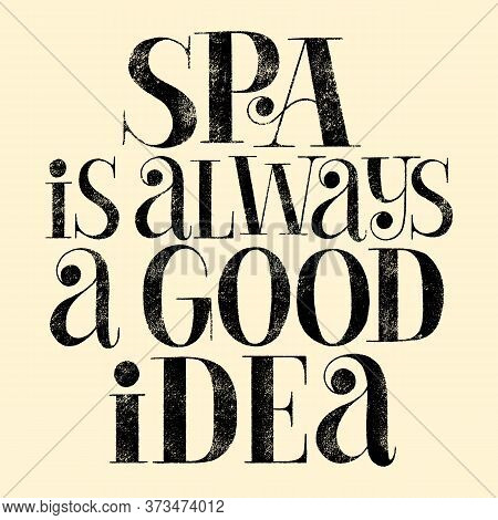 Spa Is Always Good Idea. Hand-drawn Lettering Quote For Spa And Wellness Center. Mind For Magazines,