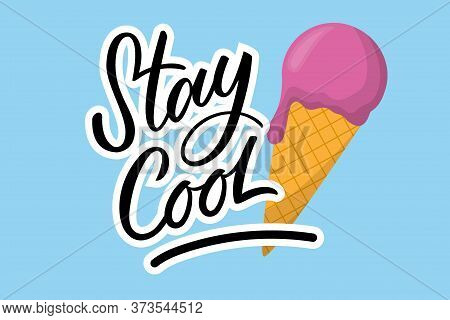 Stay Cool Hand Written Brush Letterng Phrase With Yummy Ice Cream Vector Illustration. Motivational