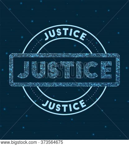 Justice. Glowing Round Badge. Network Style Geometric Justice Stamp In Space. Vector Illustration.