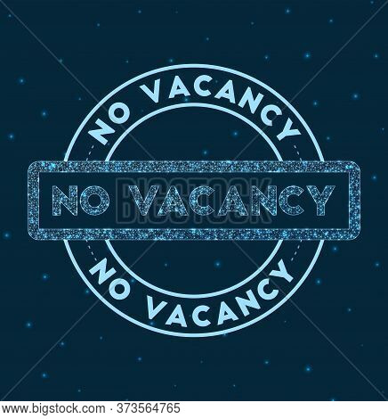 No Vacancy. Glowing Round Badge. Network Style Geometric No Vacancy Stamp In Space. Vector Illustrat