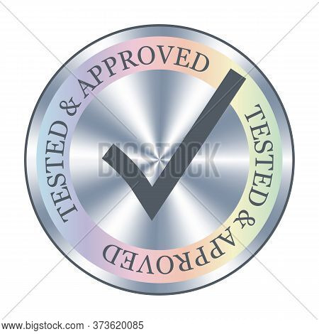 Tested And Approved Sticker, Icon, Badge With Holographic Effect And Check Mark. Silver Stamp, Icon,