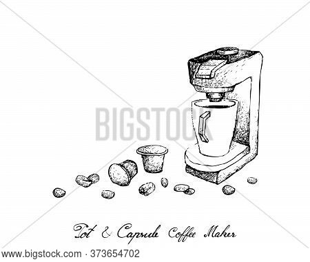 Illustration Hand Drawn Sketch Of Coffee Beans And Pod Or Capsule With Espresso Machine Isolated On