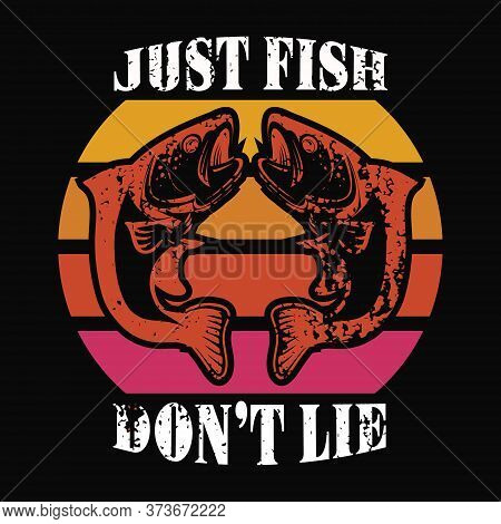 Just Fish Don't Lie - Fishing T Shirts Design,vector Graphic, Typographic Poster Or T-shirt.