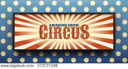 Amazing Circus Show Promotional Banner. Lightbox With Thin Dark Borders. Graphic Element For Ads And