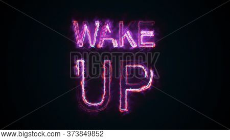 The Phrase Wake Up, Computer Generated. Burning Inscription. Capital Letters. 3d Rendering Text Back