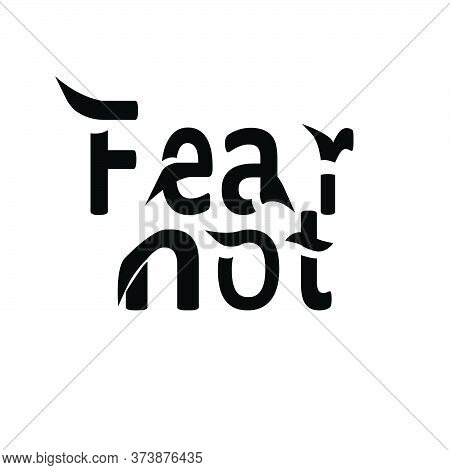Fear Not, Christian Quote, Typography For Print Or Use As Poster, Card, Flyer Or T Shirt