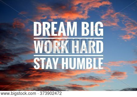Inspirational Quote - Dream Big. Work Hard. Stay Humble. Sign And Text Message On Dramatic Colorful