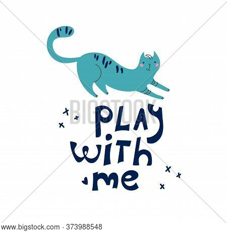 Childrens Illustration Cat Wants To Play. Cute Poster Of Hand Drawn Cat And Lettering Play With Me.