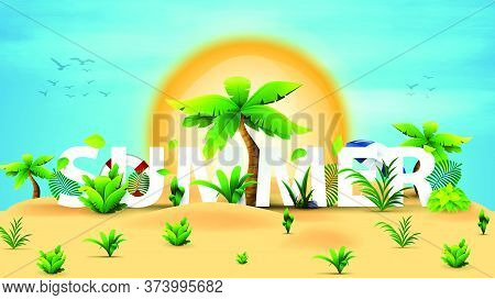 Summer 3d Text Banner Design With White Title And Tropical Elements In Desert For Your Art. Summer I