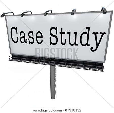 Case Study words white billboard, banner or sign to illustrate a business best practice