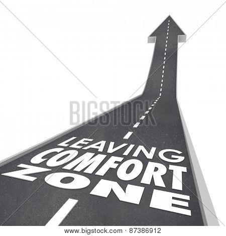 Leaving Comfort Zone words on a 3d road leading you to experience new things, to grow and improve in job, career or life