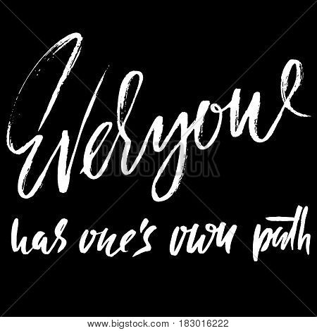 Everyone Has One's Own Path. Hand Drawn Lettering. Vector Typography Design. Handwritten Inscription