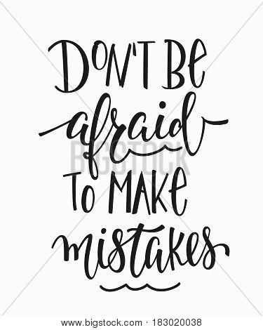 Dont be afraid to make mistakes quote lettering. Calligraphy inspiration graphic design typography element. Hand written postcard. Cute simple vector sign.