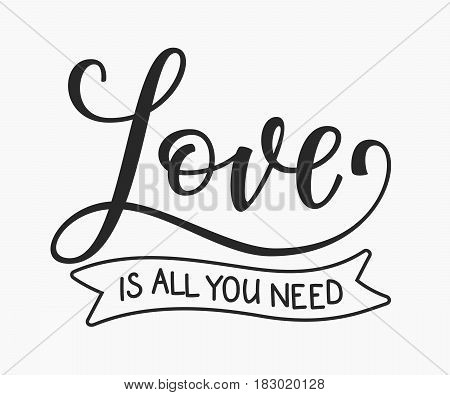 Romantic love lettering. Calligraphy postcard or poster graphic design typography lettering element. Hand written vector calligraphy style valentines day romantic postcard. Love is all ypu need