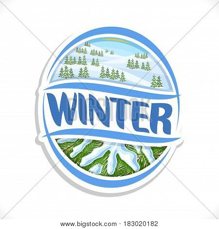 Vector logo for Winter season: snowy alp mountains with christmas trees, spruce or pine branch in snow, oval art icon for winter theme with title text - winter, design ellipse sign for xmas holidays.