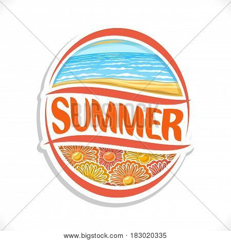 Vector logo for Summer season: sandy beach on seafront, sea sky horizon on waves ocean water, oval art icon for summer time theme with title text - summer, ellipse sign with orange floral background.