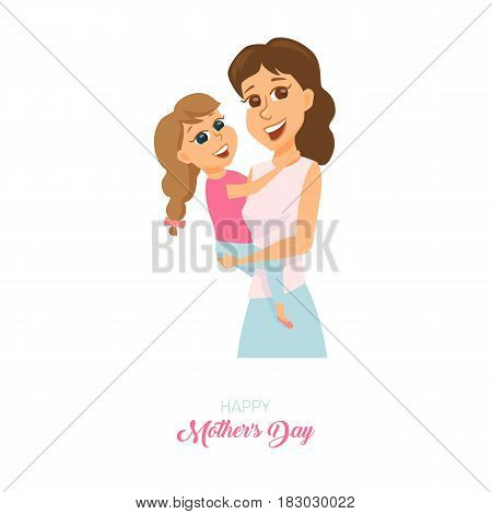 Moders day card. Mom hugs daughter. She holding her child on hands and embrace. Happy family. Smiling cute women and girl. Poster or baner with cartoon characters isolated on white
