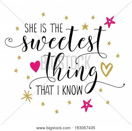 She is the Sweetest thing that I know Calligraphy Vector Typography Design poster with pink and gold star and heart accents on white background