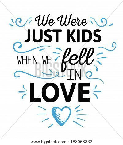 We were just kids when we fell in love Calligraphy Vector Typography Emblem Design poster with blue ornamental accents and hand-drawn heart on white background