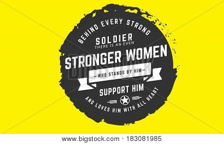 behind every strong soldier there is an even stronger women who stands by him support him and loves him with all heart