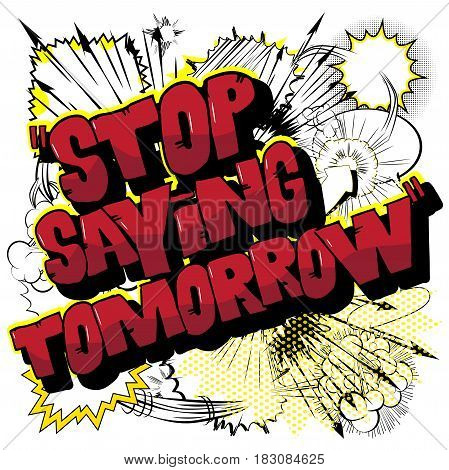 Stop Saying Tomorrow - Motivational Background Poster.