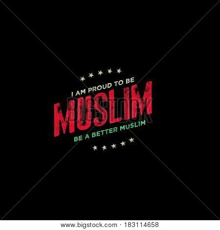 i am proud to be a muslim, be a better muslim