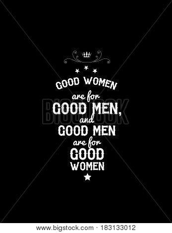 good women are for good men, and good men are for good women