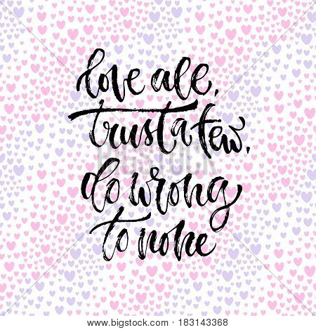 Vector inspirational calligraphy. Love all tryst few do wrong to none. Modern print and t-shirt design.
