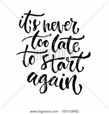 Vector inspirational calligraphy. It's never too late to start again. Modern print and t-shirt design.