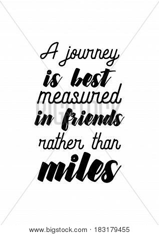 Travel life style inspiration quotes lettering. Motivational quote calligraphy. A journey is best measured in friends, rather than miles.