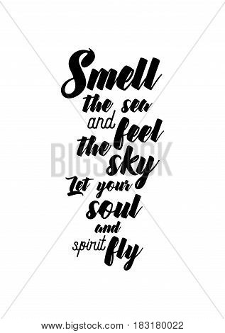 Travel life style inspiration quotes lettering. Motivational quote calligraphy. Smell the sea and feel the sky. Let your soul and spirit fly.