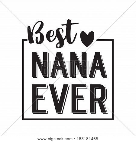 best nana ever in black brush ink lettering text, grandparents day design badges in calligraphy style, vector illustration on white background