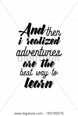 Travel life style inspiration quotes lettering. Motivational quote calligraphy. And then i realized adventures are the best way to learn.