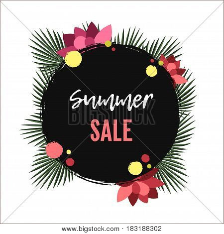 Summer sale Vector illustration The inscription Summer sale in black painting circle with palm leafs and flowers Vector background for banner, poster, flyer, card, postcard, cover, brochure