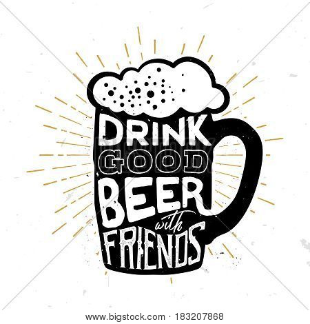 Drink good beer with friends - quote inside the beer mug, vector typography design for beer (alcohol) cards, banners advertising