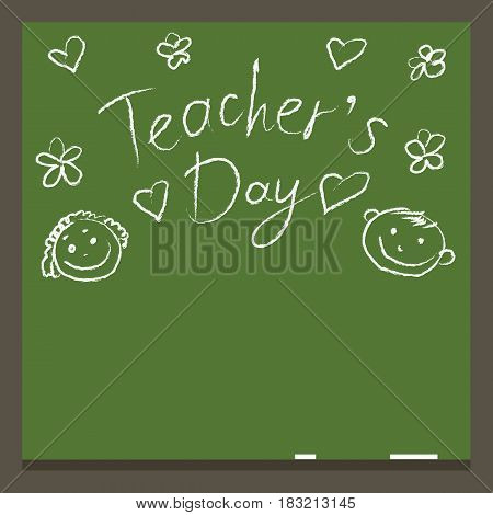 Vector flat illustration with lettering. Green chalkboard with a congratulatory inscription in chalk and childish scrawl depicting hearts, flowers and funny faces. Greeting the teacher day