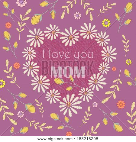Vector greeting card design to Mothers day. I love you, mom. Congratulation's background with text and embroidered camomiles and flowers.