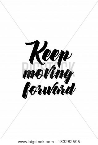 Travel life style inspiration quotes lettering. Motivational quote calligraphy. Keep moving forward.