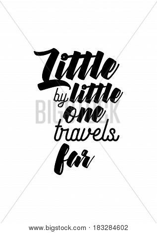 Travel life style inspiration quotes lettering. Motivational quote calligraphy. Little by little one travels far.